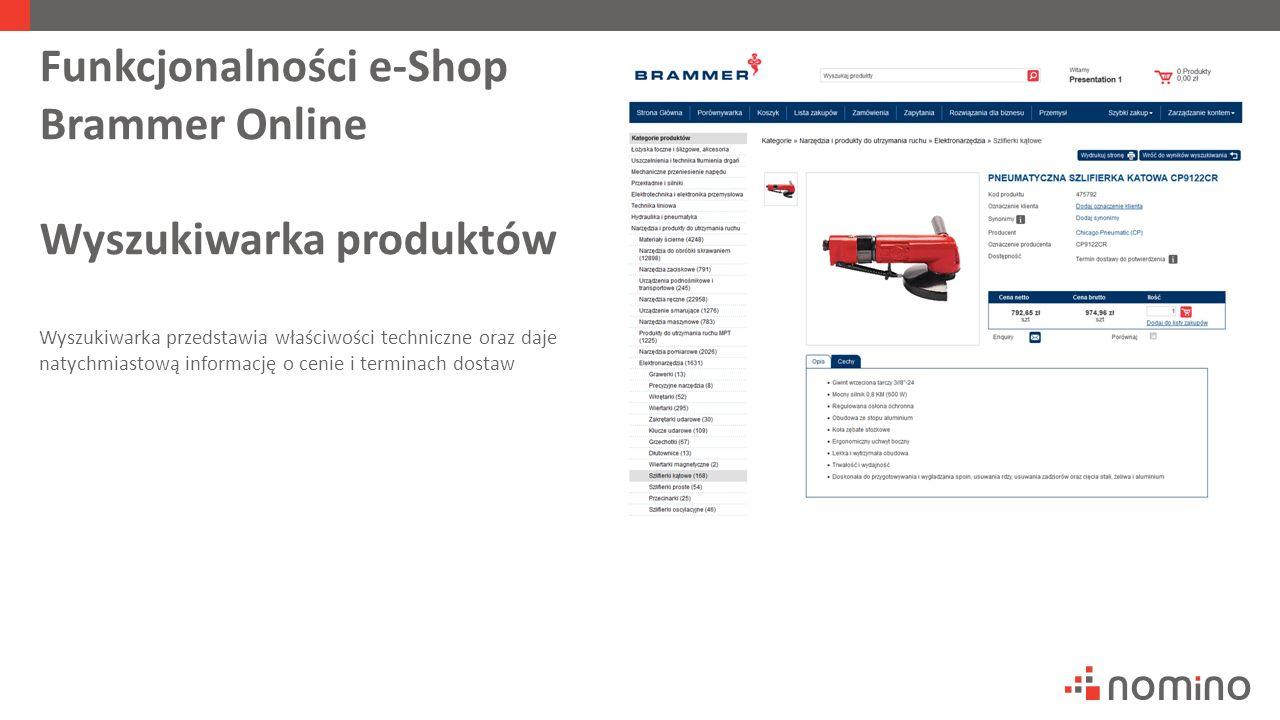 Funkcjonalności e-Shop Brammer Online Wyszukiwarka produktów Wyszukiwarka przedstawia właściwości techniczne oraz daje natychmiastową informację o cenie i terminach dostaw