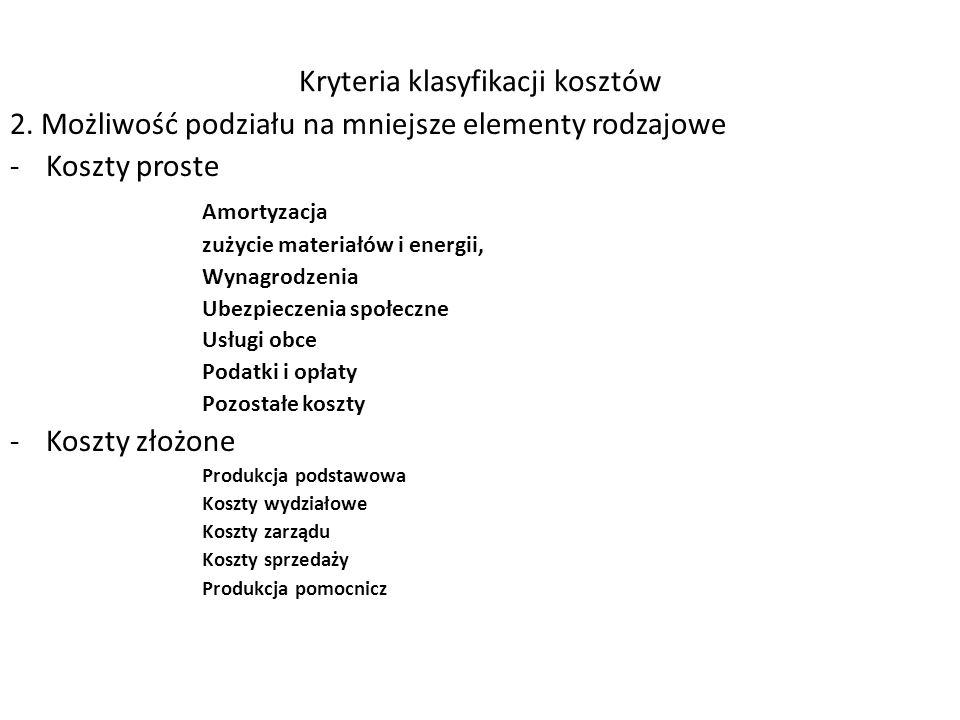 2. Możliwość podziału na mniejsze elementy rodzajowe -Koszty proste Amortyzacja zużycie materiałów i energii, Wynagrodzenia Ubezpieczenia społeczne Us