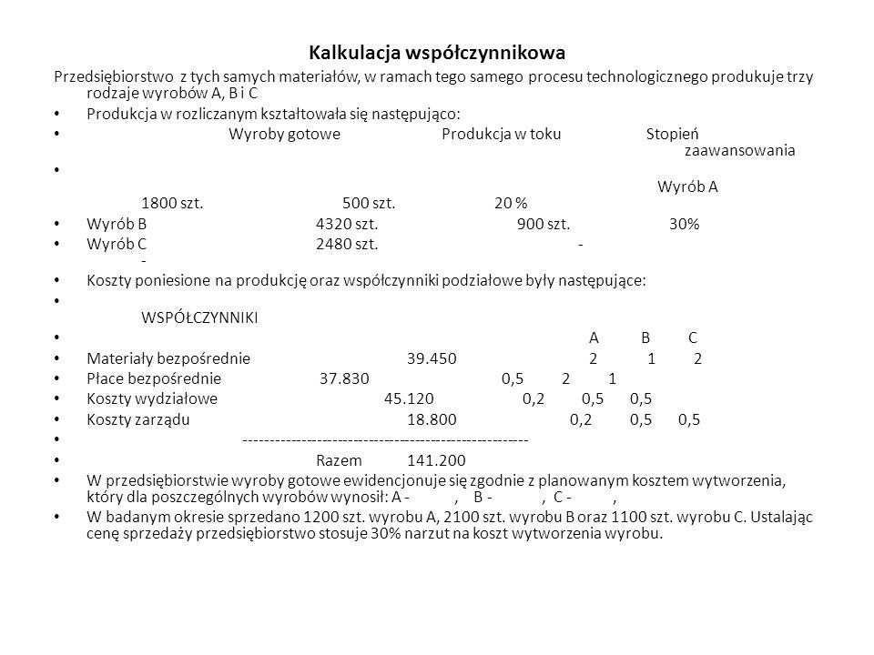 Kalkulacja współczynnikowa Przedsiębiorstwo z tych samych materiałów, w ramach tego samego procesu technologicznego produkuje trzy rodzaje wyrobów A,