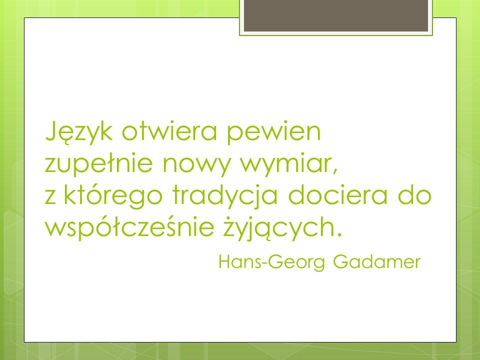 Język otwiera pewien zupełnie nowy wymiar, z którego tradycja dociera do współcześnie żyjących.