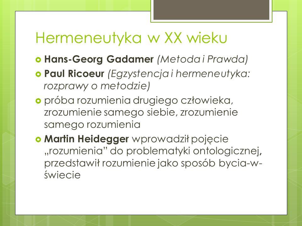 """Hermeneutyka w XX wieku  Hans-Georg Gadamer (Metoda i Prawda)  Paul Ricoeur (Egzystencja i hermeneutyka: rozprawy o metodzie)  próba rozumienia drugiego człowieka, zrozumienie samego siebie, zrozumienie samego rozumienia  Martin Heidegger wprowadził pojęcie """"rozumienia do problematyki ontologicznej, przedstawił rozumienie jako sposób bycia-w- świecie"""