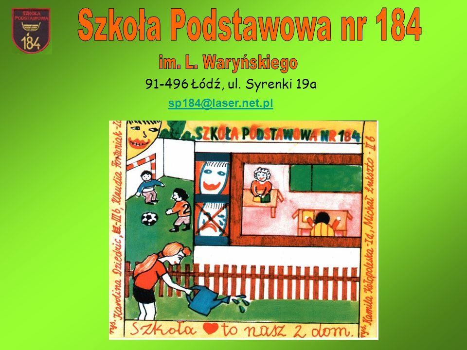 91-496 Łódź, ul. Syrenki 19a sp184@laser.net.pl