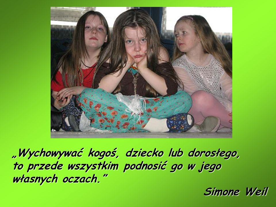 """""""Wychowywać kogoś, dziecko lub dorosłego, to przede wszystkim podnosić go w jego własnych oczach. Simone Weil"""