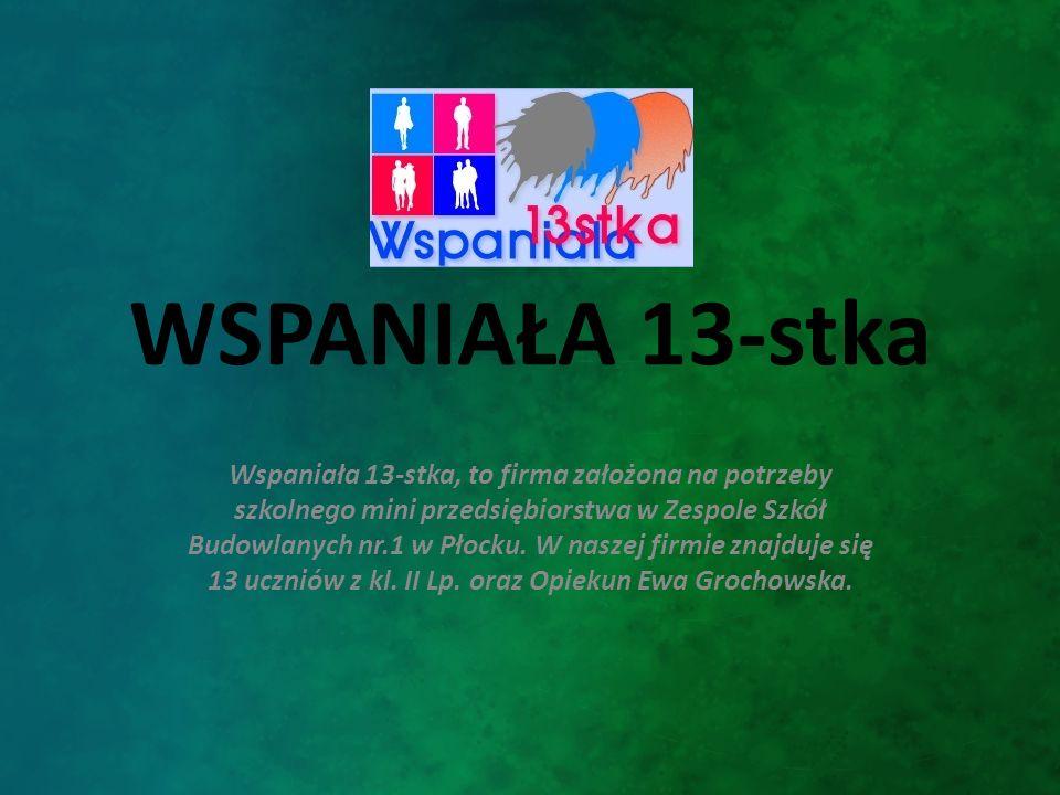 WSPANIAŁA 13-stka Wspaniała 13-stka, to firma założona na potrzeby szkolnego mini przedsiębiorstwa w Zespole Szkół Budowlanych nr.1 w Płocku. W naszej
