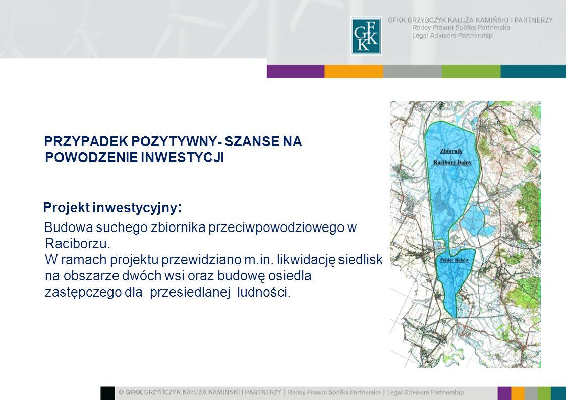 PRZYPADEK POZYTYWNY- SZANSE NA POWODZENIE INWESTYCJI Projekt inwestycyjny : Budowa suchego zbiornika przeciwpowodziowego w Raciborzu. W ramach projekt