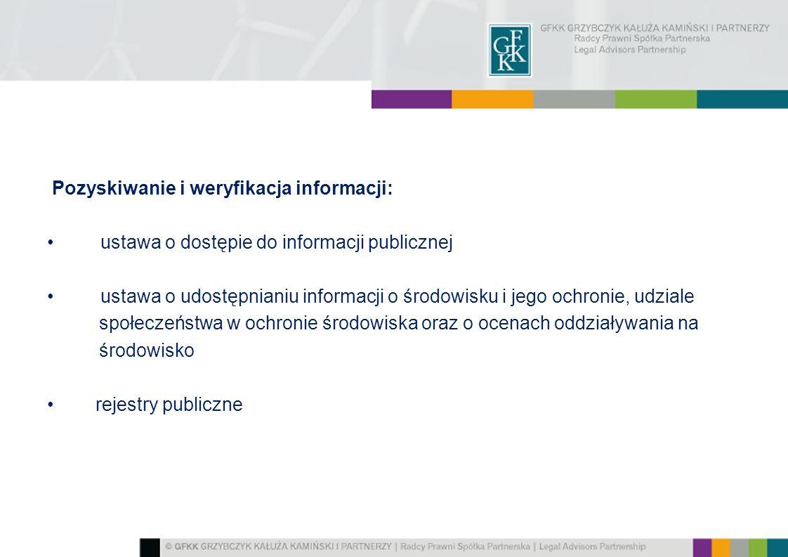 Pozyskiwanie i weryfikacja informacji: ustawa o dostępie do informacji publicznej ustawa o udostępnianiu informacji o środowisku i jego ochronie, udziale społeczeństwa w ochronie środowiska oraz o ocenach oddziaływania na środowisko rejestry publiczne