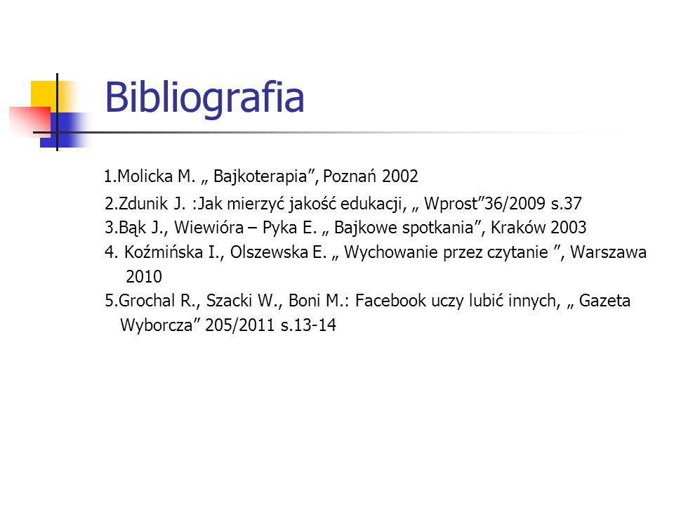 "Bibliografia 1.Molicka M."" Bajkoterapia , Poznań 2002 2.Zdunik J."