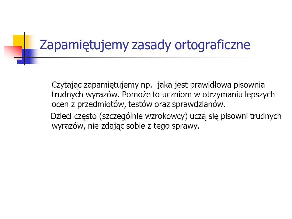 Zapamiętujemy zasady ortograficzne Czytając zapamiętujemy np.