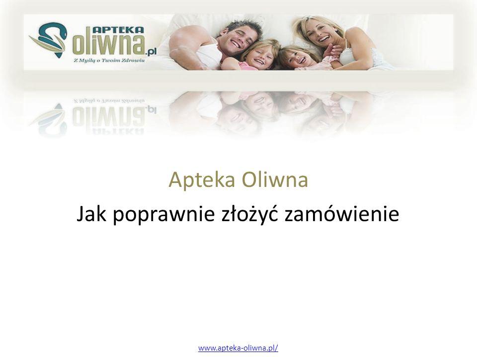 Apteka Oliwna Jak poprawnie złożyć zamówienie www.apteka-oliwna.pl/