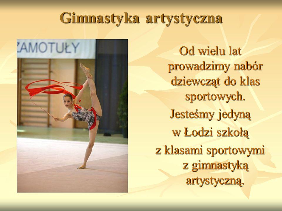 Gimnastyka artystyczna Od wielu lat prowadzimy nabór dziewcząt do klas sportowych.