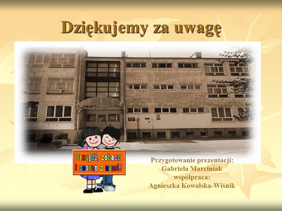 Dziękujemy za uwagę Przygotowanie prezentacji: Gabriela Marciniak współpraca: Agnieszka Kowalska-Wiśnik