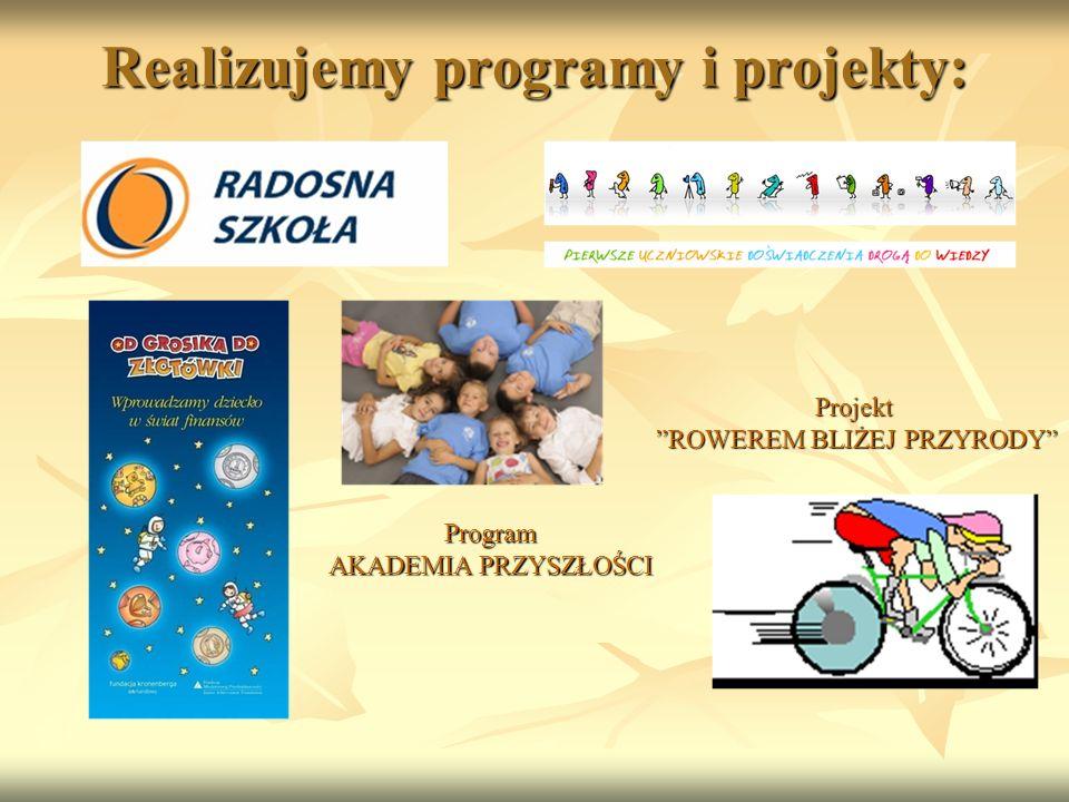 Realizujemy programy i projekty: Program AKADEMIA PRZYSZŁOŚCI Projekt ROWEREM BLIŻEJ PRZYRODY