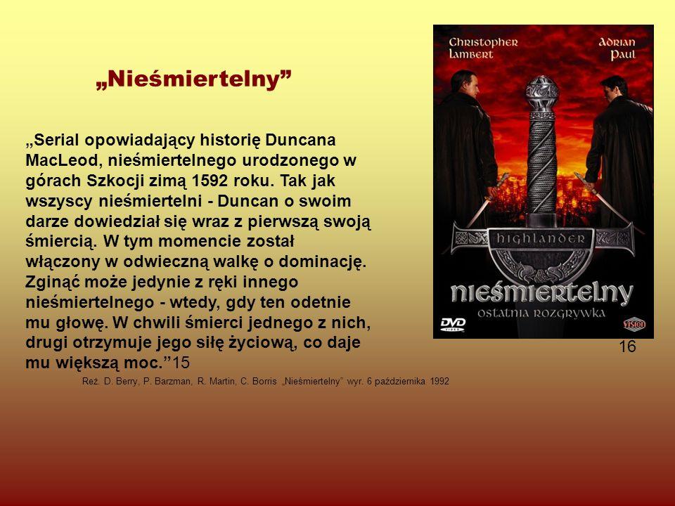 """""""Serial opowiadający historię Duncana MacLeod, nieśmiertelnego urodzonego w górach Szkocji zimą 1592 roku."""
