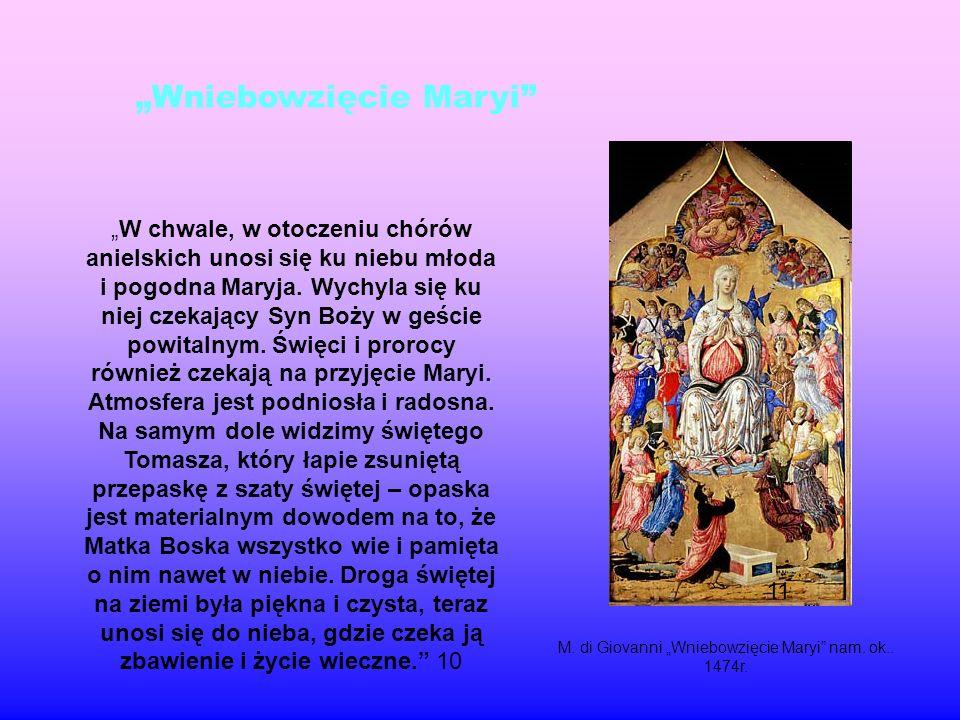 """""""Wniebowzięcie Maryi """"W chwale, w otoczeniu chórów anielskich unosi się ku niebu młoda i pogodna Maryja."""