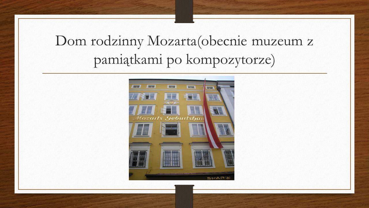 Dom rodzinny Mozarta(obecnie muzeum z pamiątkami po kompozytorze)