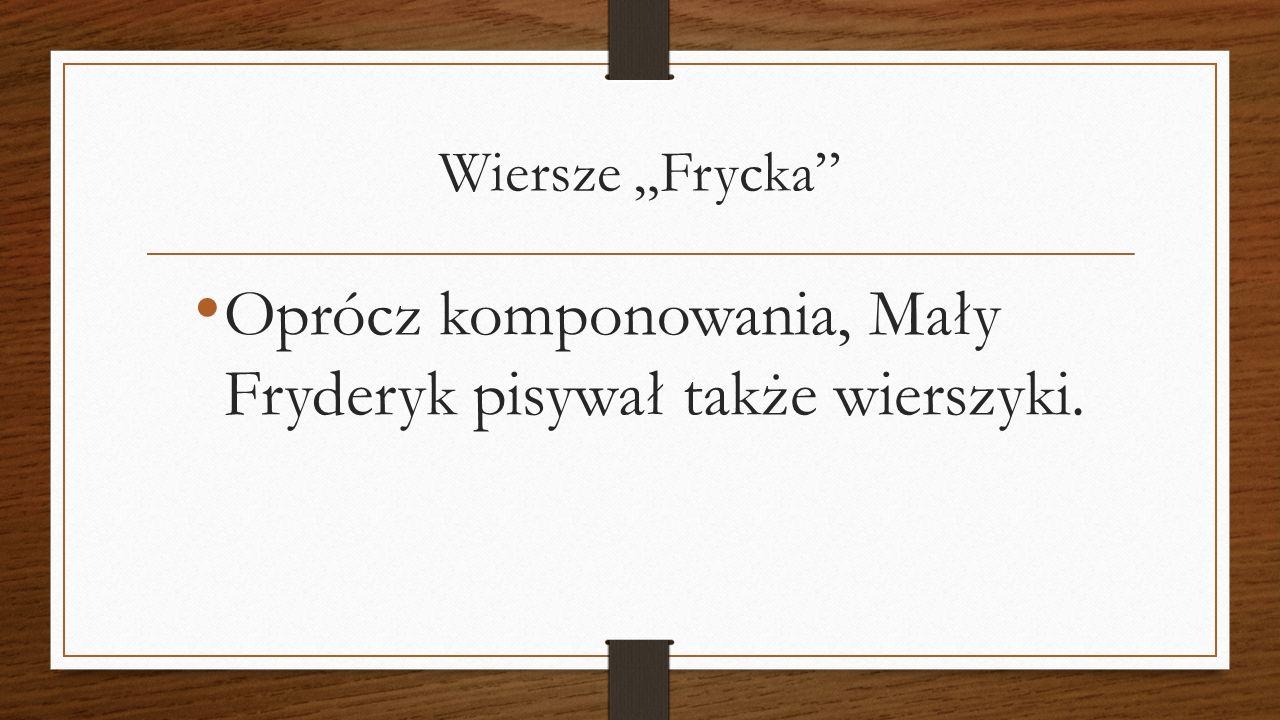 """Wiersze """"Frycka Oprócz komponowania, Mały Fryderyk pisywał także wierszyki."""