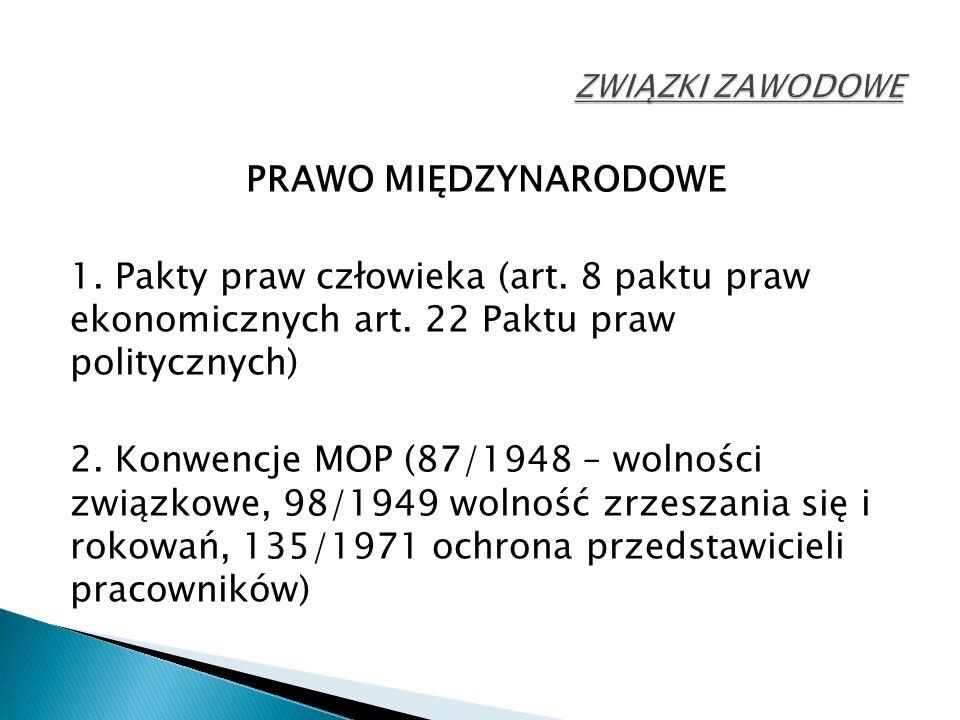 PRAWO MIĘDZYNARODOWE 1. Pakty praw człowieka (art. 8 paktu praw ekonomicznych art. 22 Paktu praw politycznych) 2. Konwencje MOP (87/1948 – wolności zw