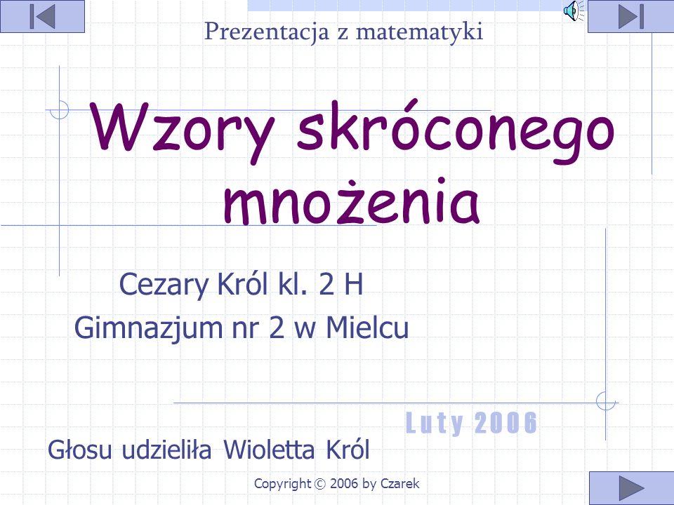 Copyright © 2006 by Czarek Wzory skróconego mnożenia Cezary Król kl.