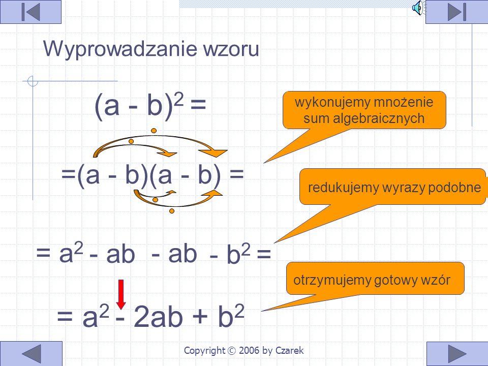 Copyright © 2006 by Czarek Interpretacja geometryczna Pole tego kwadratu jest równe sumie pól kwadratów o boku a i o boku b zmniejszonej o pole dwóch