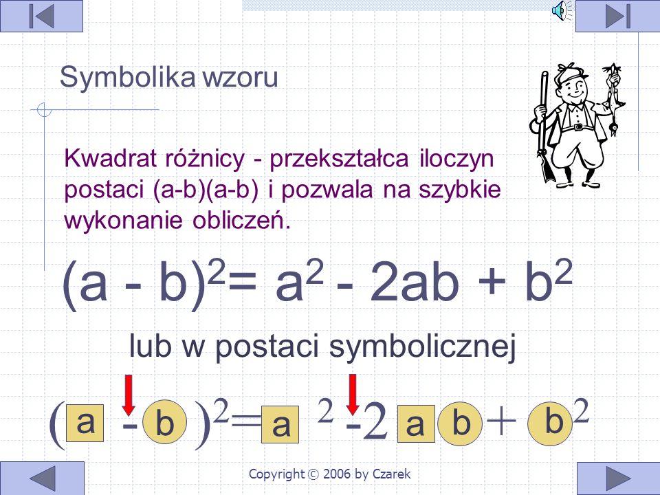 Copyright © 2006 by Czarek a i b jest równy sumie ich kwadratów pomniej- szonej o podwojony iloczyn tych wyrażeń (a - b) 2 = a 2 - 2ab + b 2 Kwadrat r