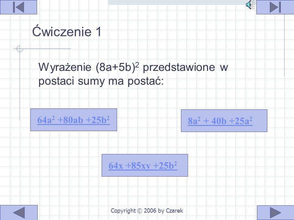 Copyright © 2006 by Czarek Przykłady (4b - 3) 2 = (4b) 2 - 2 ∙ 4b ∙ 3 + 3 2 = = 16b 2 - 246 + 9 (6x – 3z) 2 = (6x) 2 - 2 ∙ 6x ∙ 3z + (3z) 2 = = 36x 2