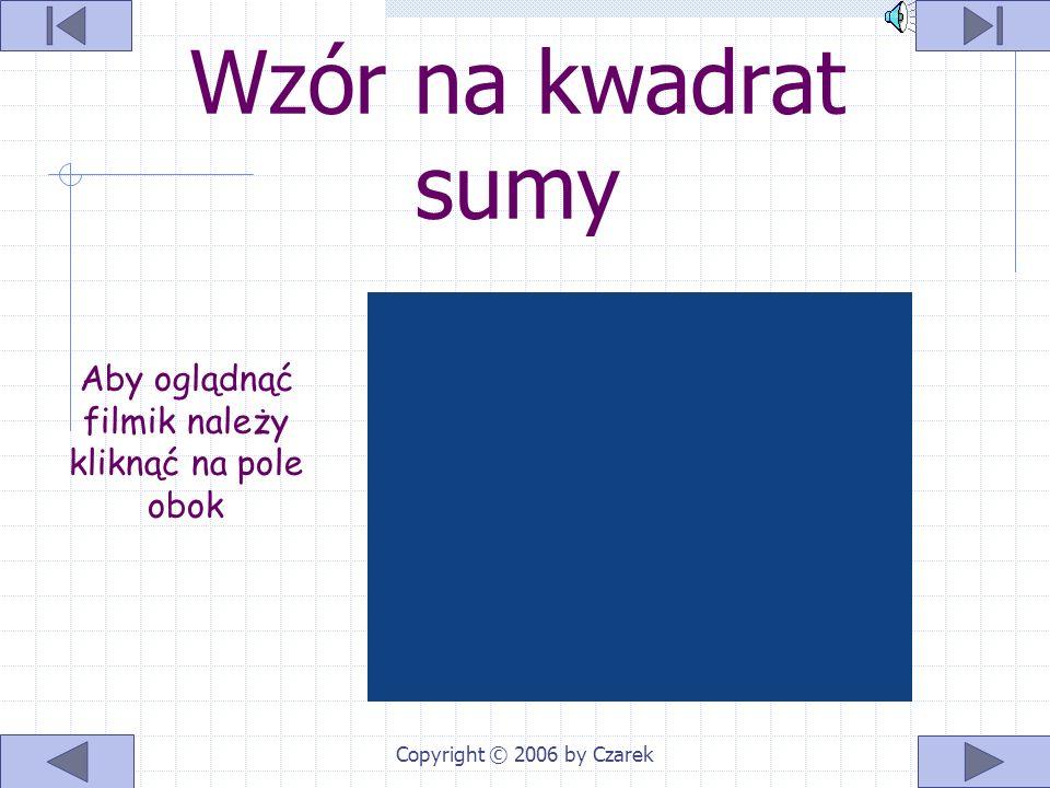 Copyright © 2006 by Czarek Przykłady (4b - 3) 2 = (4b) 2 - 2 ∙ 4b ∙ 3 + 3 2 = = 16b 2 - 246 + 9 (6x – 3z) 2 = (6x) 2 - 2 ∙ 6x ∙ 3z + (3z) 2 = = 36x 2 - 36xz + 9z 2