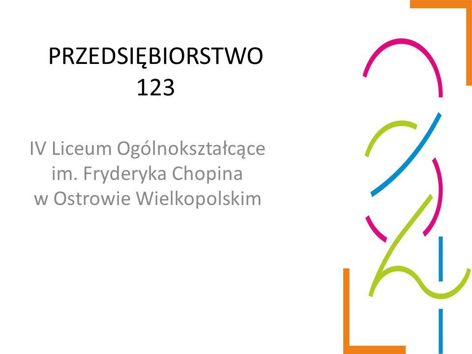 PRZEDSIĘBIORSTWO 123 IV Liceum Ogólnokształcące im. Fryderyka Chopina w Ostrowie Wielkopolskim