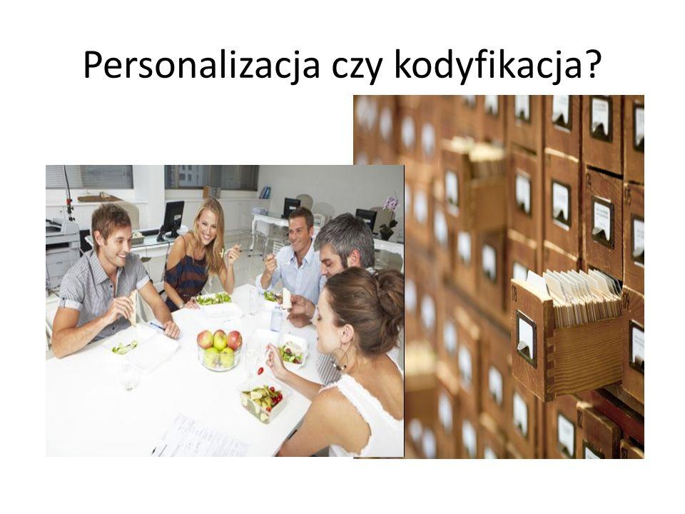 Personalizacja a kodyfikacja W praktyce żadna z tych strategii nie występuje w czystej postaci.