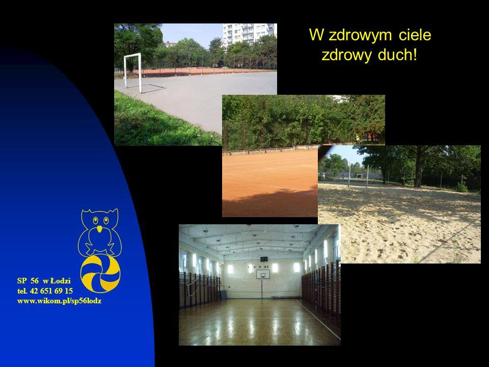 SP 56 w Łodzi tel. 42 651 69 15 www.wikom.pl/sp56lodz W zdrowym ciele zdrowy duch!