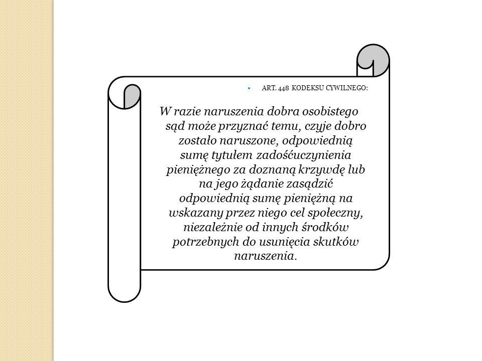 ART. 448 KODEKSU CYWILNEGO: W razie naruszenia dobra osobistego sąd może przyznać temu, czyje dobro zostało naruszone, odpowiednią sumę tytułem zadość