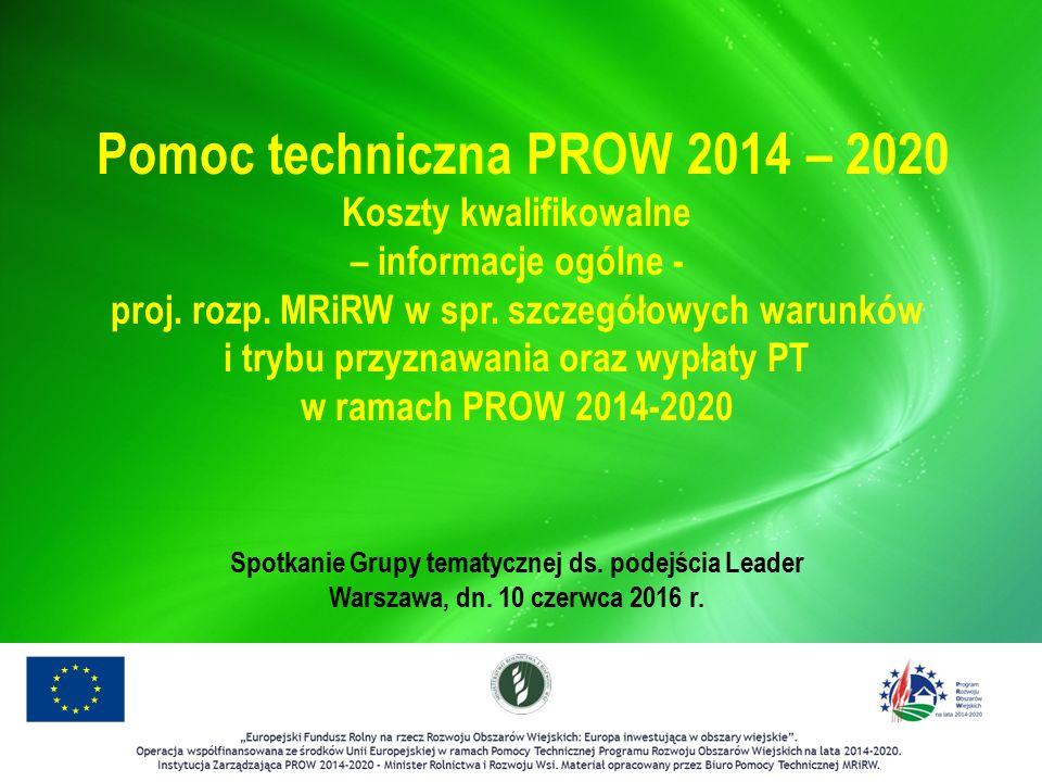 Dziękuję za uwagę Pomoc techniczna PROW 2014 – 2020 Koszty kwalifikowalne – informacje ogólne - proj.