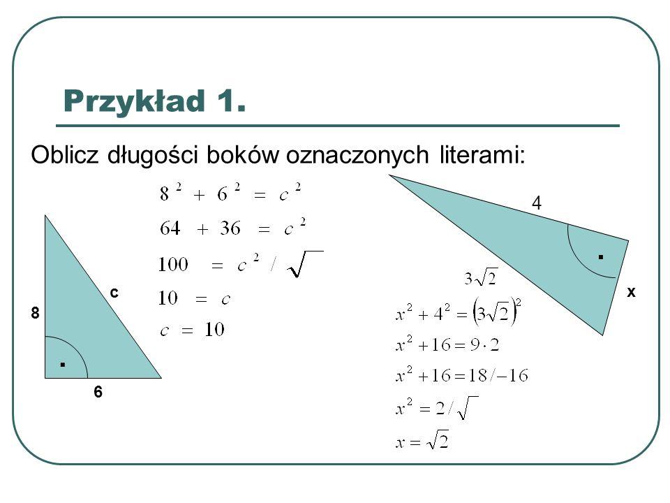 Przykład 2.W trójkącie prostokątnym krótsza przyprostokątna ma 5cm, druga jest dwa razy większa.