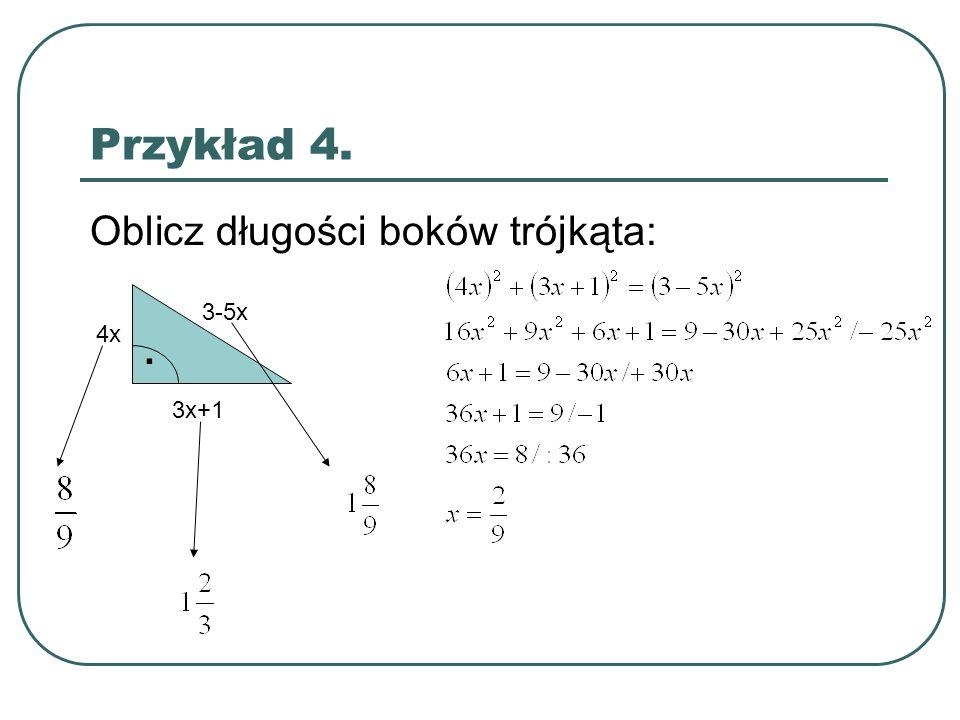 Przykład 4. Oblicz długości boków trójkąta: 4x 3x+1 3-5x.
