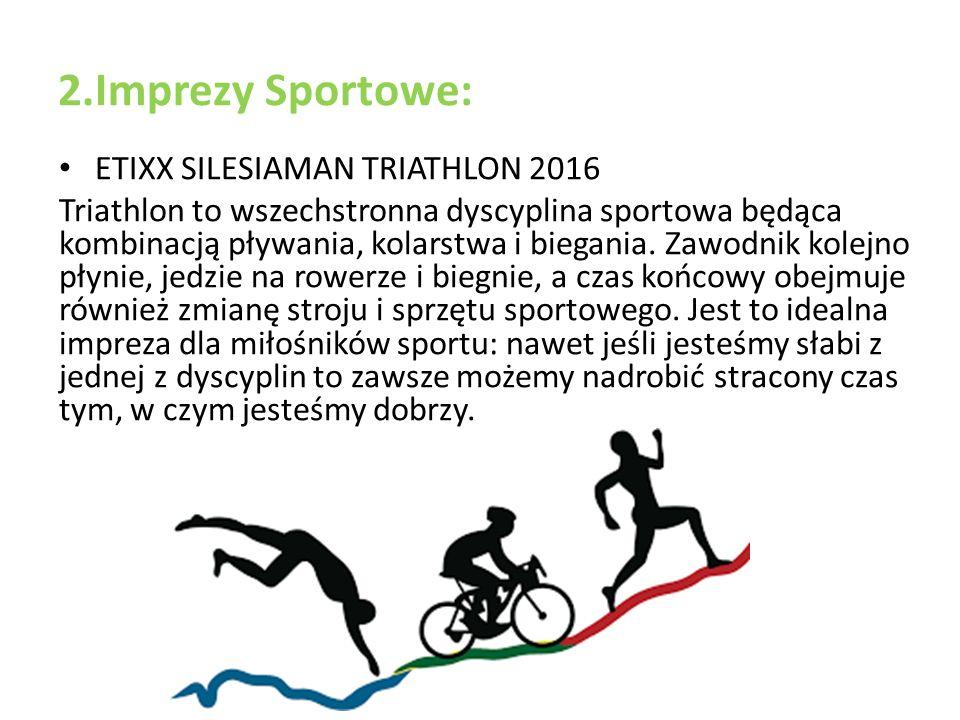 2.Imprezy Sportowe: ETIXX SILESIAMAN TRIATHLON 2016 Triathlon to wszechstronna dyscyplina sportowa będąca kombinacją pływania, kolarstwa i biegania.