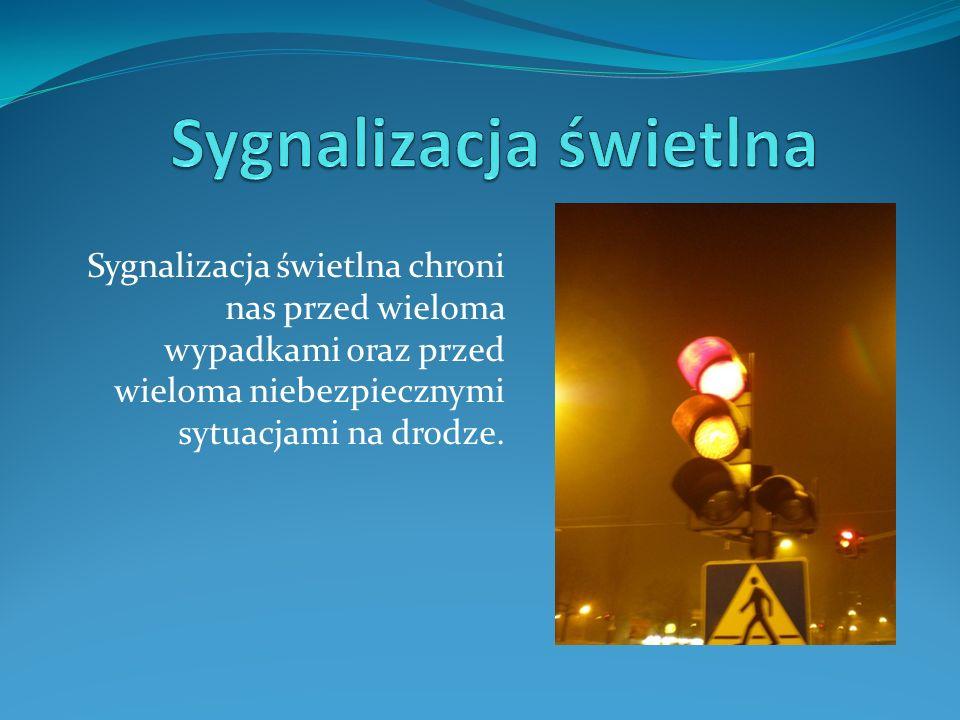 Sygnalizacja świetlna chroni nas przed wieloma wypadkami oraz przed wieloma niebezpiecznymi sytuacjami na drodze.