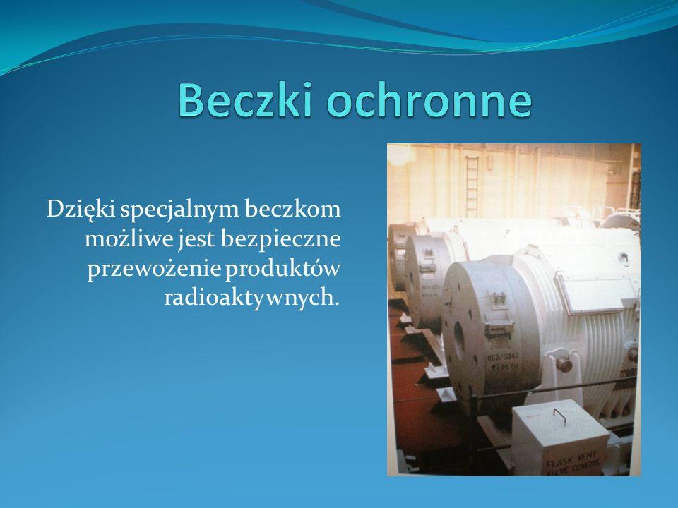 Dzięki specjalnym beczkom możliwe jest bezpieczne przewożenie produktów radioaktywnych.