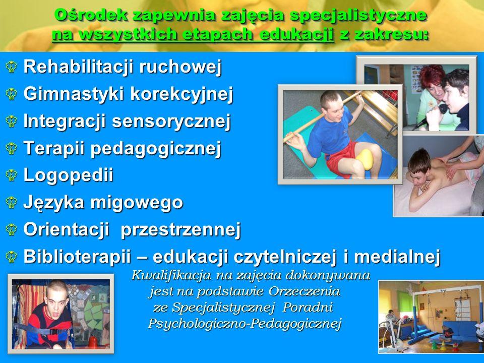 Ośrodek zapewnia zajęcia specjalistyczne na wszystkich etapach edukacji z zakresu: Rehabilitacji ruchowej Gimnastyki korekcyjnej Integracji sensorycznej Terapii pedagogicznej Logopedii Języka migowego Orientacji przestrzennej Biblioterapii – edukacji czytelniczej i medialnej Kwalifikacja na zajęcia dokonywana Kwalifikacja na zajęcia dokonywana jest na podstawie Orzeczenia jest na podstawie Orzeczenia ze Specjalistycznej Poradni Psychologiczno-Pedagogicznej Psychologiczno-Pedagogicznej