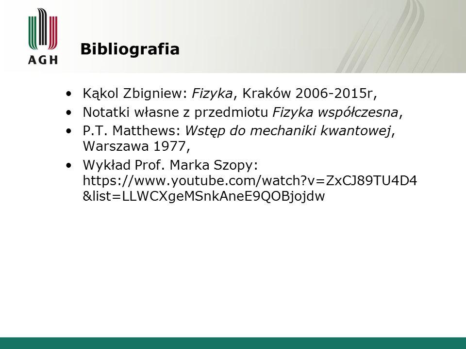 Bibliografia Kąkol Zbigniew: Fizyka, Kraków 2006-2015r, Notatki własne z przedmiotu Fizyka współczesna, P.T. Matthews: Wstęp do mechaniki kwantowej, W
