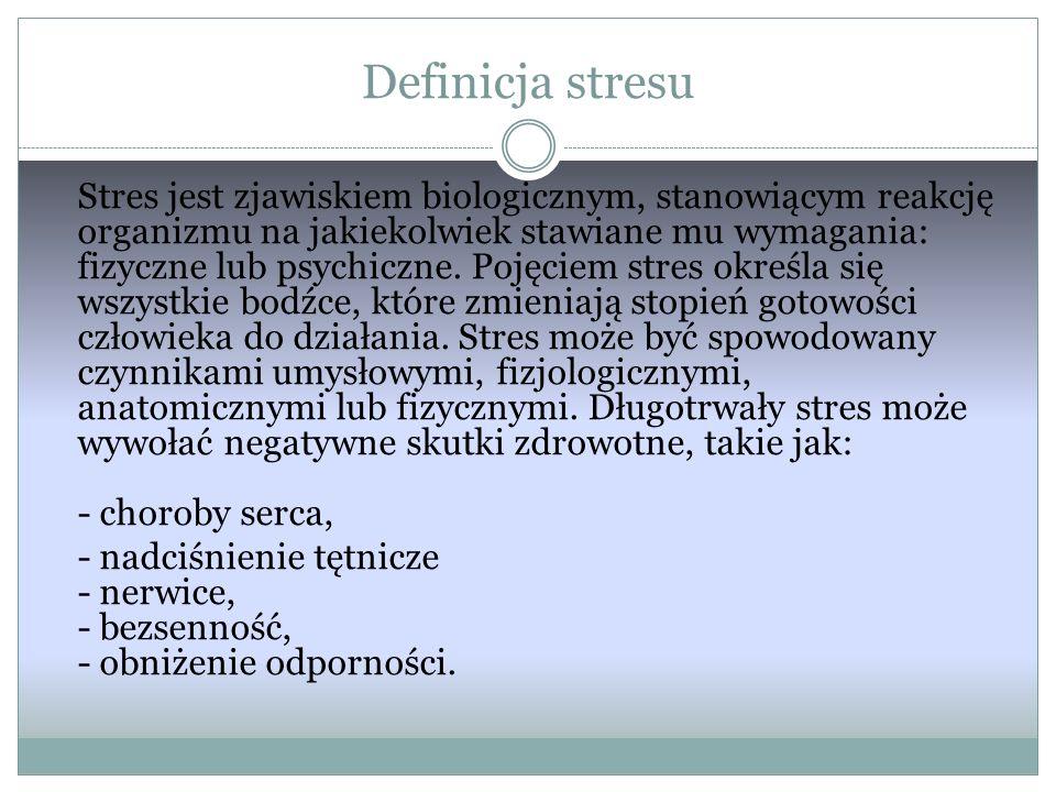 Definicja stresu Stres jest zjawiskiem biologicznym, stanowiącym reakcję organizmu na jakiekolwiek stawiane mu wymagania: fizyczne lub psychiczne.