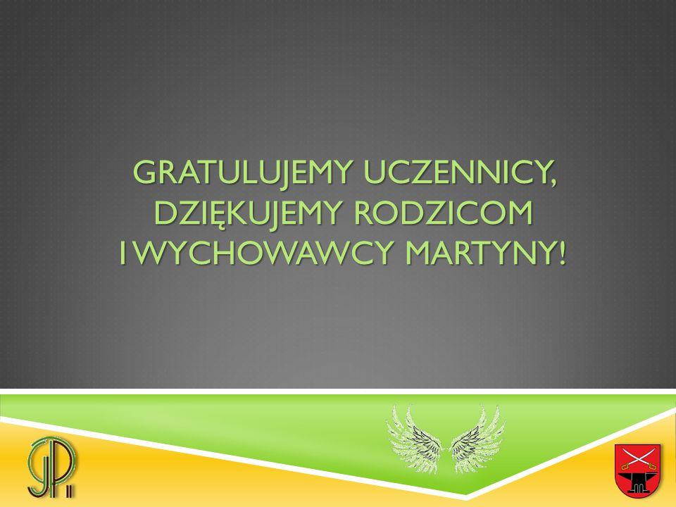 GRATULUJEMY UCZENNICY, DZIĘKUJEMY RODZICOM I WYCHOWAWCY MARTYNY!