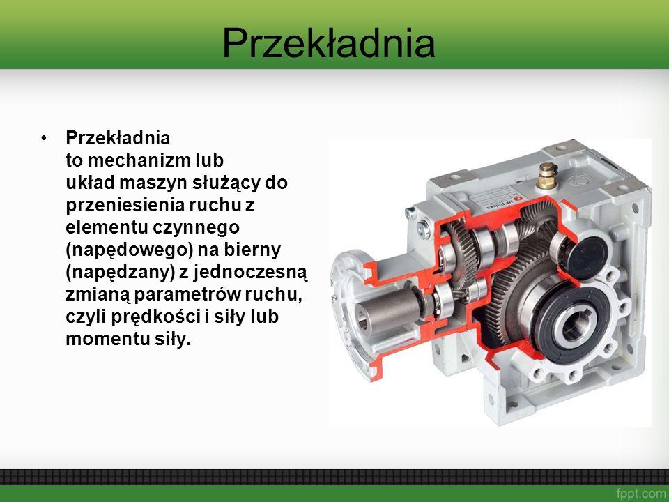 Przekładnia Przekładnia to mechanizm lub układ maszyn służący do przeniesienia ruchu z elementu czynnego (napędowego) na bierny (napędzany) z jednoczesną zmianą parametrów ruchu, czyli prędkości i siły lub momentu siły.