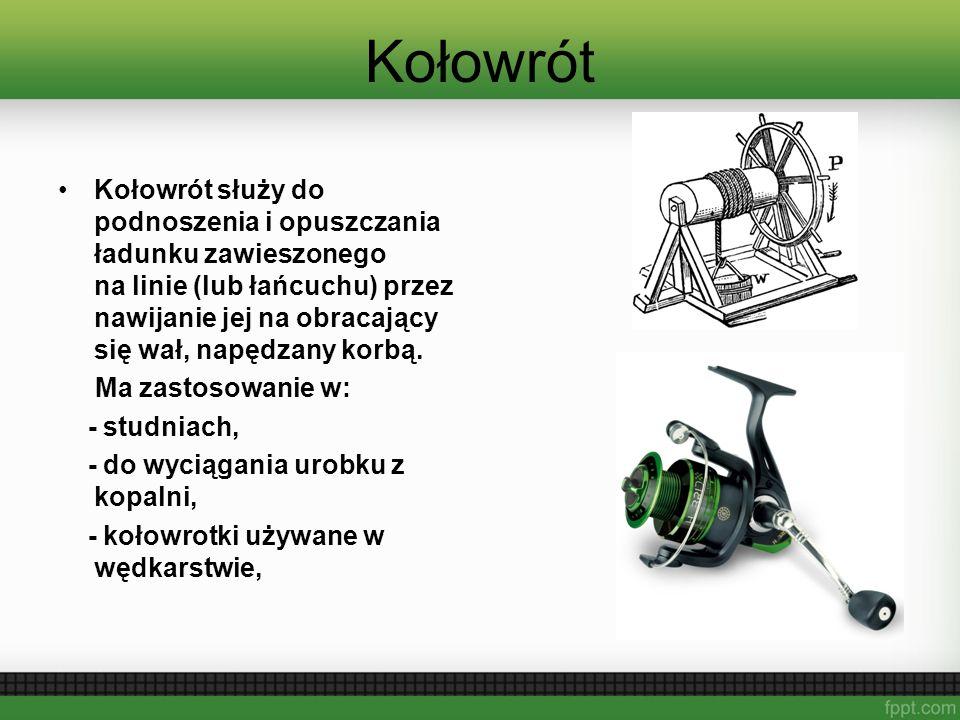 Kołowrót Kołowrót służy do podnoszenia i opuszczania ładunku zawieszonego na linie (lub łańcuchu) przez nawijanie jej na obracający się wał, napędzany korbą.