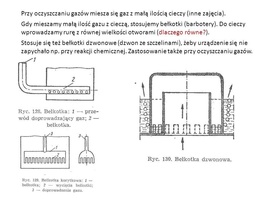 Przy oczyszczaniu gazów miesza się gaz z małą ilością cieczy (inne zajęcia).