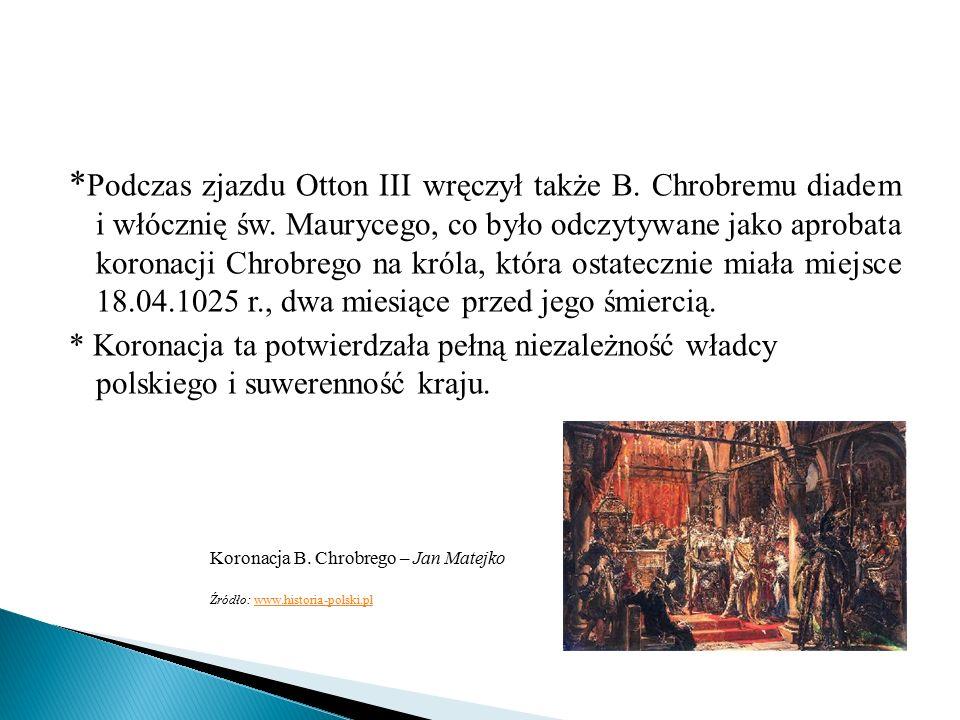 * Podczas zjazdu Otton III wręczył także B. Chrobremu diadem i włócznię św.
