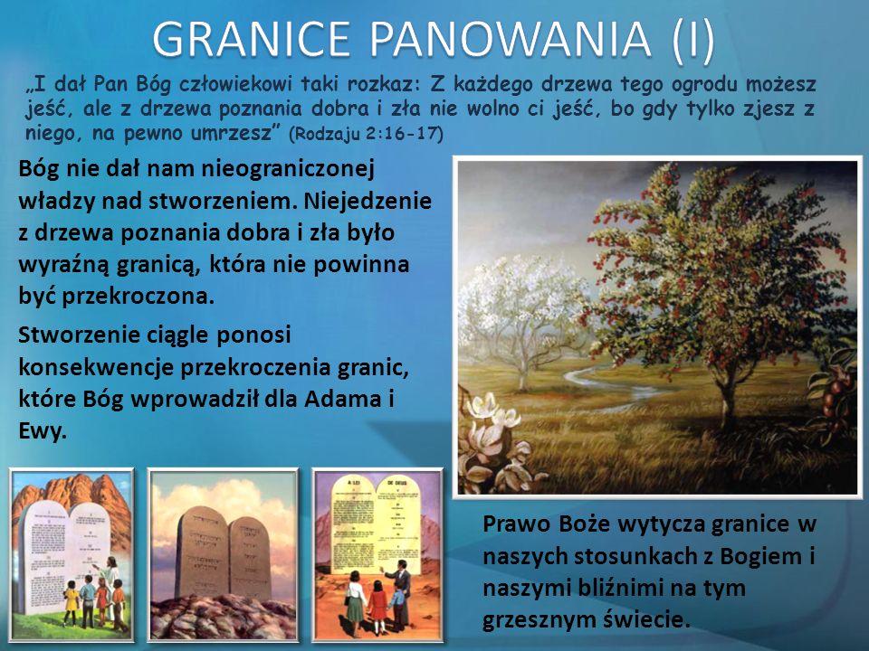 """""""I dał Pan Bóg człowiekowi taki rozkaz: Z każdego drzewa tego ogrodu możesz jeść, ale z drzewa poznania dobra i zła nie wolno ci jeść, bo gdy tylko zjesz z niego, na pewno umrzesz (Rodzaju 2:16-17) Bóg nie dał nam nieograniczonej władzy nad stworzeniem."""