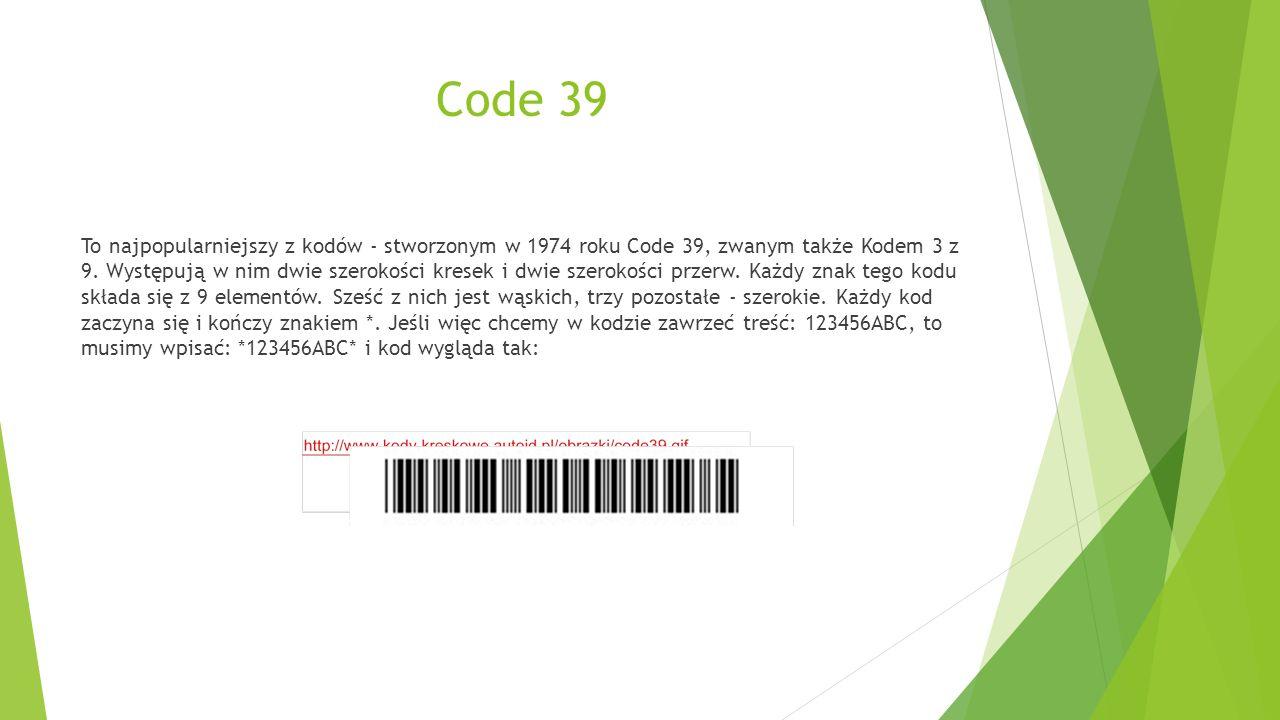 Code 39 To najpopularniejszy z kodów - stworzonym w 1974 roku Code 39, zwanym także Kodem 3 z 9. Występują w nim dwie szerokości kresek i dwie szeroko