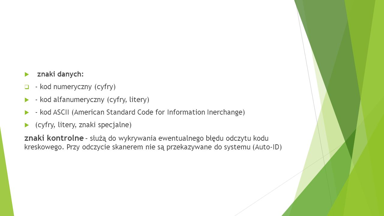  znaki danych:  - kod numeryczny (cyfry)  - kod alfanumeryczny (cyfry, litery)  - kod ASCII (American Standard Code for Information Inerchange) 
