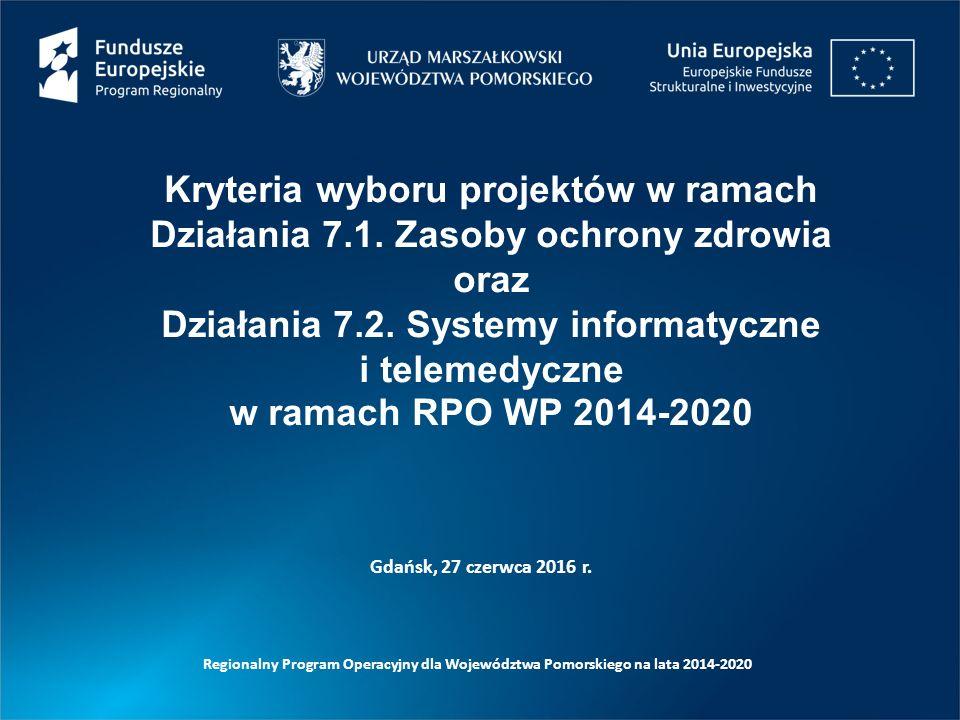 Gdańsk, 27 czerwca 2016 r. Kryteria wyboru projektów w ramach Działania 7.1. Zasoby ochrony zdrowia oraz Działania 7.2. Systemy informatyczne i teleme