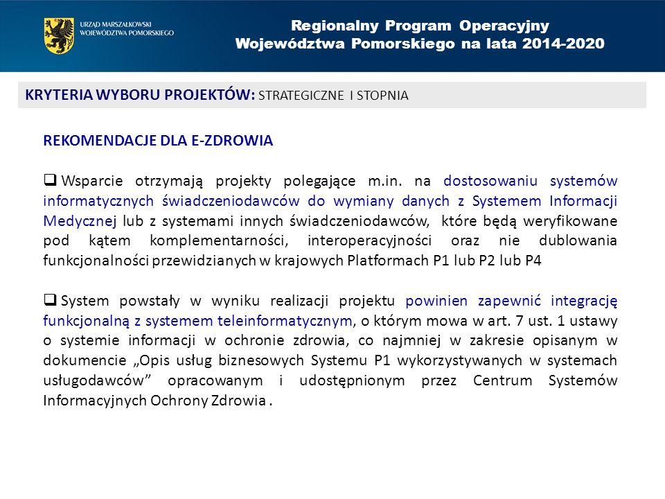 Regionalny Program Operacyjny Województwa Pomorskiego na lata 2014-2020 KRYTERIA WYBORU PROJEKTÓW: STRATEGICZNE I STOPNIA REKOMENDACJE DLA E-ZDROWIA  Wsparcie otrzymają projekty polegające m.in.