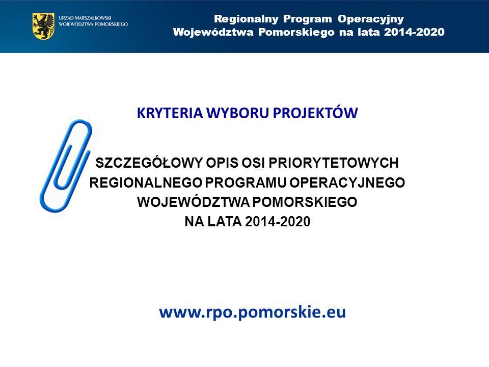 Regionalny Program Operacyjny Województwa Pomorskiego na lata 2014-2020 KRYTERIA WYBORU PROJEKTÓW SZCZEGÓŁOWY OPIS OSI PRIORYTETOWYCH REGIONALNEGO PRO
